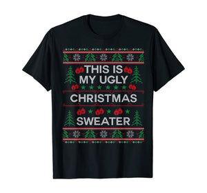 This Is My Ugly Christmas Sweater Funny Christmas T-Shirt