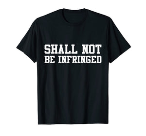 Shall Not Be Infringed Gun Rights T-Shirt