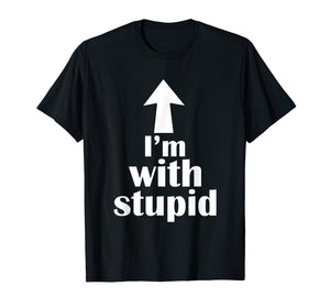 I'm With Stupid Up Arrow Funny T-Shirt