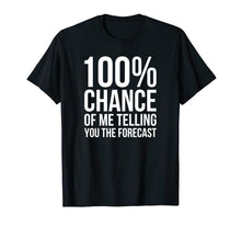 Load image into Gallery viewer, 100% Chance Funny Weatherman Shirt For Weather Man