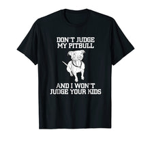 Load image into Gallery viewer, Don't Judge My Pitbull And I Won't Judge Your Kids T-shirt