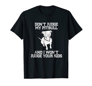 Don't Judge My Pitbull And I Won't Judge Your Kids T-shirt