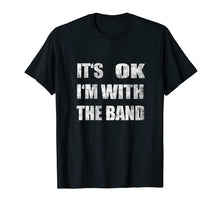 Load image into Gallery viewer, It's Ok I'm With The Band Distressed Grunge Groupie T Shirt