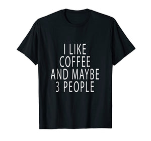 Chummy I Like Coffee And Maybe 3 People T Shirt Chummy Tees
