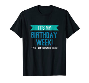 It's My Birthday Week Cool Funny Gift T-Shirt