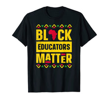 Load image into Gallery viewer, Black Educators Matter T-Shirt History Month Africa Teacher