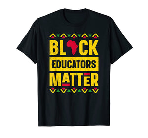 Black Educators Matter T-Shirt History Month Africa Teacher