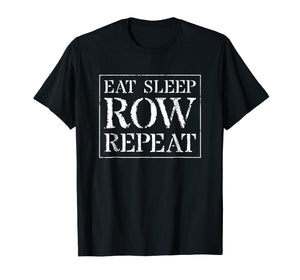 Rowing T Shirt, College Team Crew Gift: Eat Sleep Row Repeat