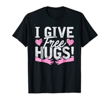 Load image into Gallery viewer, I Give Free Hugs! Giving Away Free Love Hugs T-Shirt Gift