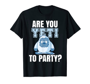 Are you Yeti to Party? Logo Party Funny Fun   Frase T-Shirt
