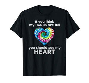 TIE DYE AUTISM - If You Think My Hands Are Full See My Heart