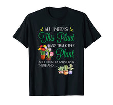 Load image into Gallery viewer, All I Need Is This Plant Gardening Garden Shirt