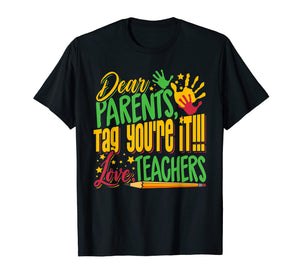 Dear Parents Tag You're It Teacher Last Day of School T-Shirt