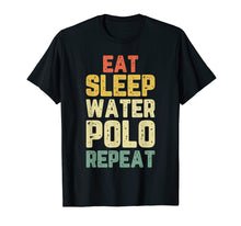 Load image into Gallery viewer, Eat Sleep Water Polo Repeat Gift Vintage T-Shirt
