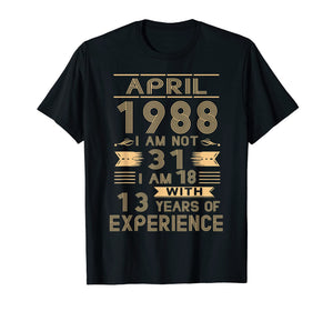 April 1988 I Am Not 31 I Am 18 With 13 Years Of Experience