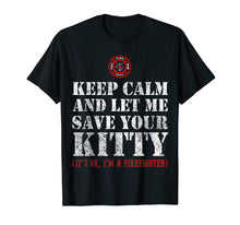 Load image into Gallery viewer, Keep calm and let me save your Kitty - Cat Firefighter Shirt