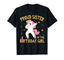 Load image into Gallery viewer, Unicorn Dabbing Proud Sister Of The Birthday Cake Girl Shirt