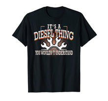 Load image into Gallery viewer, Diesel Thing Dont Understand Funny T-Shirt Truckers Mechanic