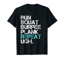 Load image into Gallery viewer, Funny Workout TShirt Run Squat Burpee Plank Repeat Shirt