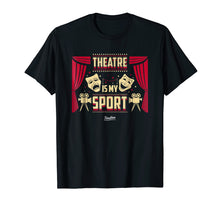 Load image into Gallery viewer, Theatre Is My Sport Theater Life Funny Theater Lover T Shirt