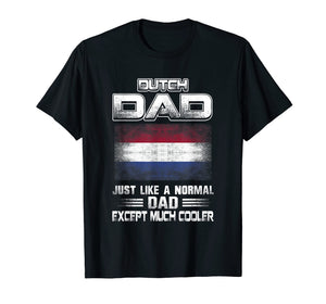 Dutch Dad Much Cooler Father's Day Gift For Dad Tee