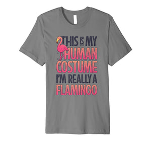 This Is My Human Costume I'm Really A Flamingo T shirt Pink