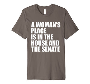 A Woman's Place Is In The House And Senate T-Shirt