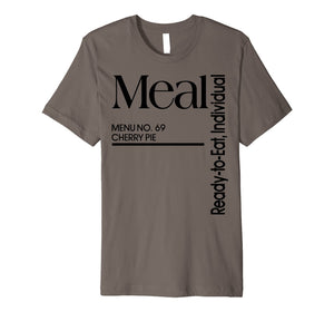 MRE Meal Ready to Eat Menu No 69 Cherry Pie Funny T-shirt