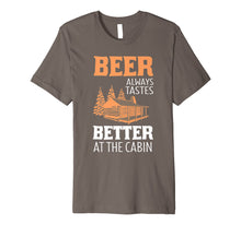 Load image into Gallery viewer, Beer Always Tastes Better At Cabin Funny Drinking T-Shirt