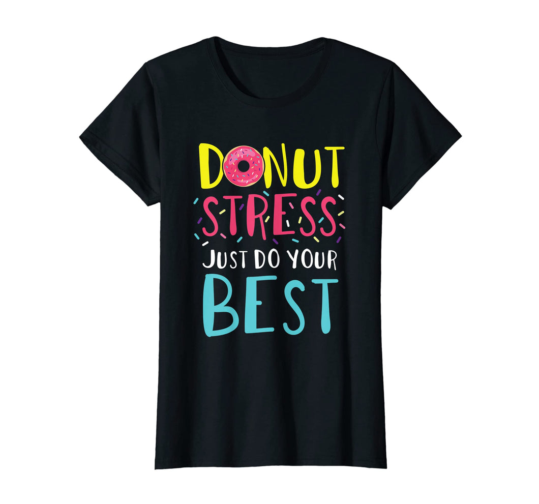 Donut Stress Just Do Your Best Funny Teacher Top T-Shirt