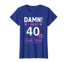 Load image into Gallery viewer, Damn, I Make 40 Look Good Funny 40th Birthday Tshirt