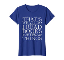 Load image into Gallery viewer, That's What I Do I Read Books And I Know Things T Shirt