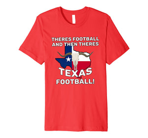 Theres Football & Then Theres Texas Football Shirt | Gift