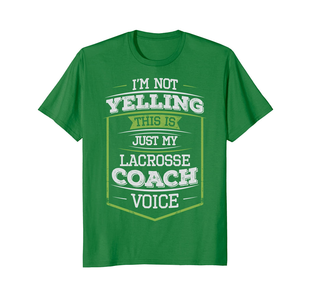 I'm Not Yelling This Is Just My Lacrosse Coach Voice T-Shirt