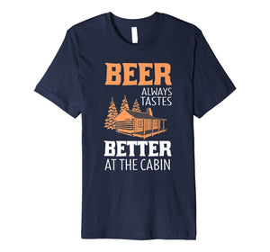 Beer Always Tastes Better At Cabin Funny Drinking T-Shirt