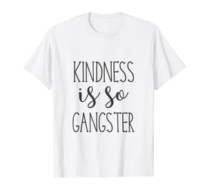 Kindness Is So Gangster Humorous T-Shirt Design