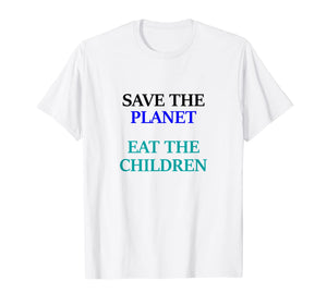 Eat The Babies Save The Planet Eat Children Climate Change T-Shirt