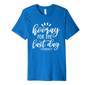 Last Day of School Shirt for Students Teachers Hooray Premium T-Shirt