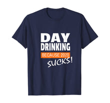 Load image into Gallery viewer, Day Drinking Because 2020 Sucks! Men Women T-Shirt