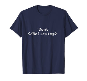 Dont Stop Believing T-Shirt | Funny HTML Coding T Shirt