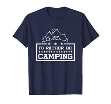 Load image into Gallery viewer, Camping T Shirt - I'd Rather Be Camping