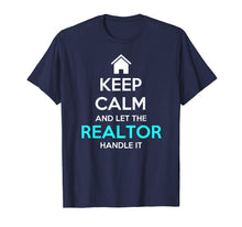 Load image into Gallery viewer, Keep Calm And Let The Realtor Handle It Real Estate T-Shirt