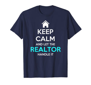 Keep Calm And Let The Realtor Handle It Real Estate T-Shirt