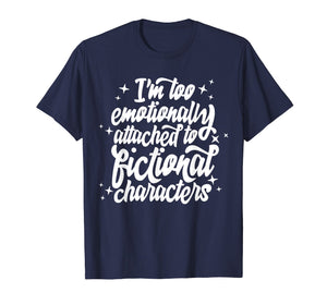 I'm Too Emotionally Attached To Fictional Characters T-shirt