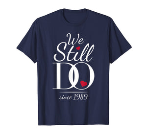 30th Wedding Anniversary T-Shirt - We Still Do Since 1989