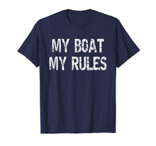 Load image into Gallery viewer, My Boat My Rules T Shirt - Funny Boat Cruise Captain Shirts