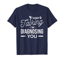 Load image into Gallery viewer, Keep Talking I'm Diagnosing you Funny Psycologist T-Shirt