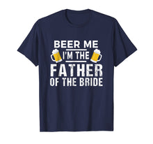 Load image into Gallery viewer, Beer Me I'm The Father of The Bride Tshirt Gift Funny Tee