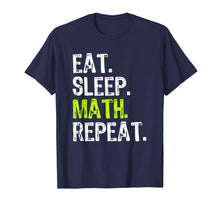 Load image into Gallery viewer, Eat Sleep Math Repeat Funny Teacher Gift T-Shirt