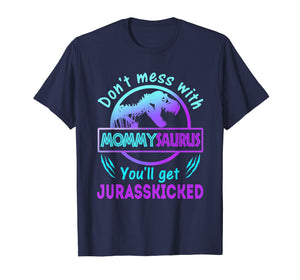 Don't Mess With Mommysaurus You'll Get JurassKicked Shirt